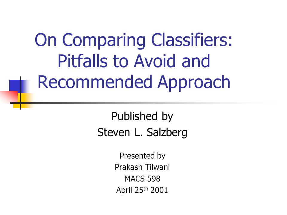 On Comparing Classifiers: Pitfalls to Avoid and Recommended Approach Published by Steven L.