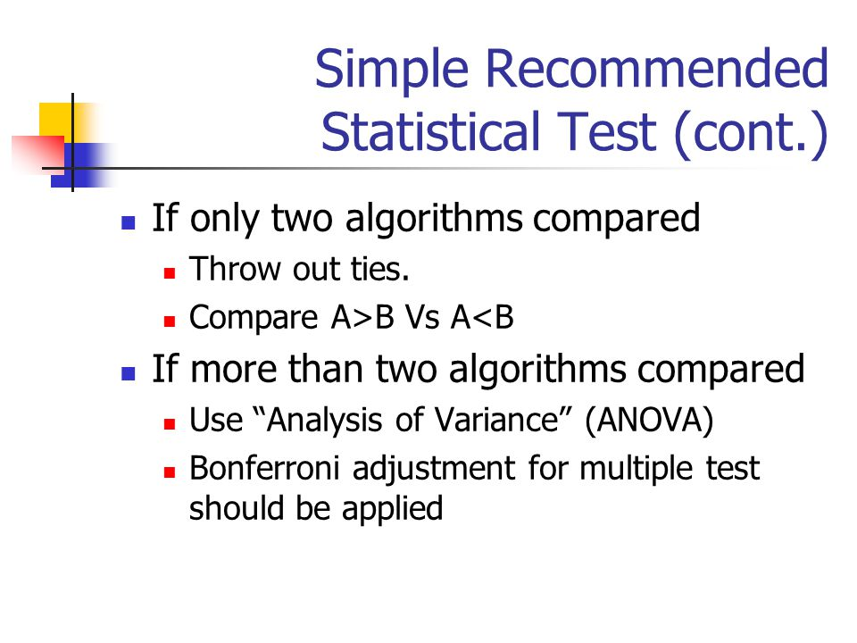 Simple Recommended Statistical Test (cont.) If only two algorithms compared Throw out ties.