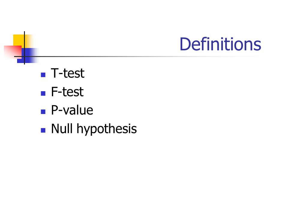 Definitions T-test F-test P-value Null hypothesis