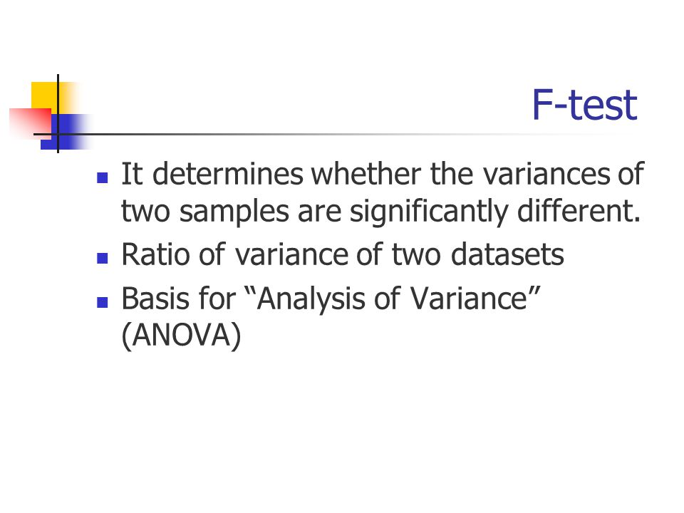 F-test It determines whether the variances of two samples are significantly different.