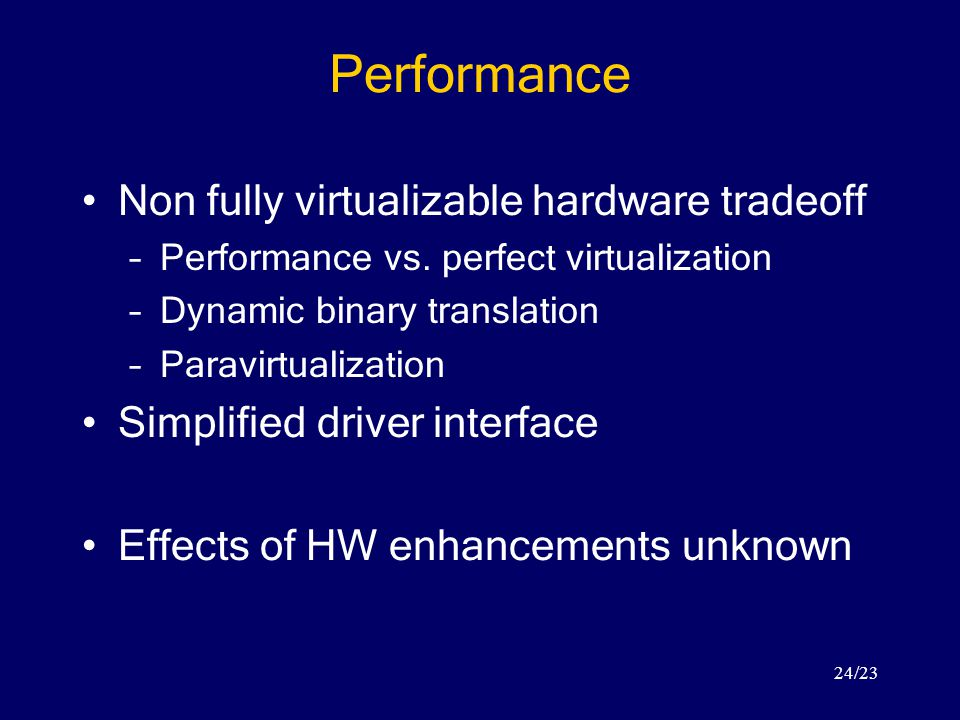 24/23 Performance Non fully virtualizable hardware tradeoff –Performance vs.