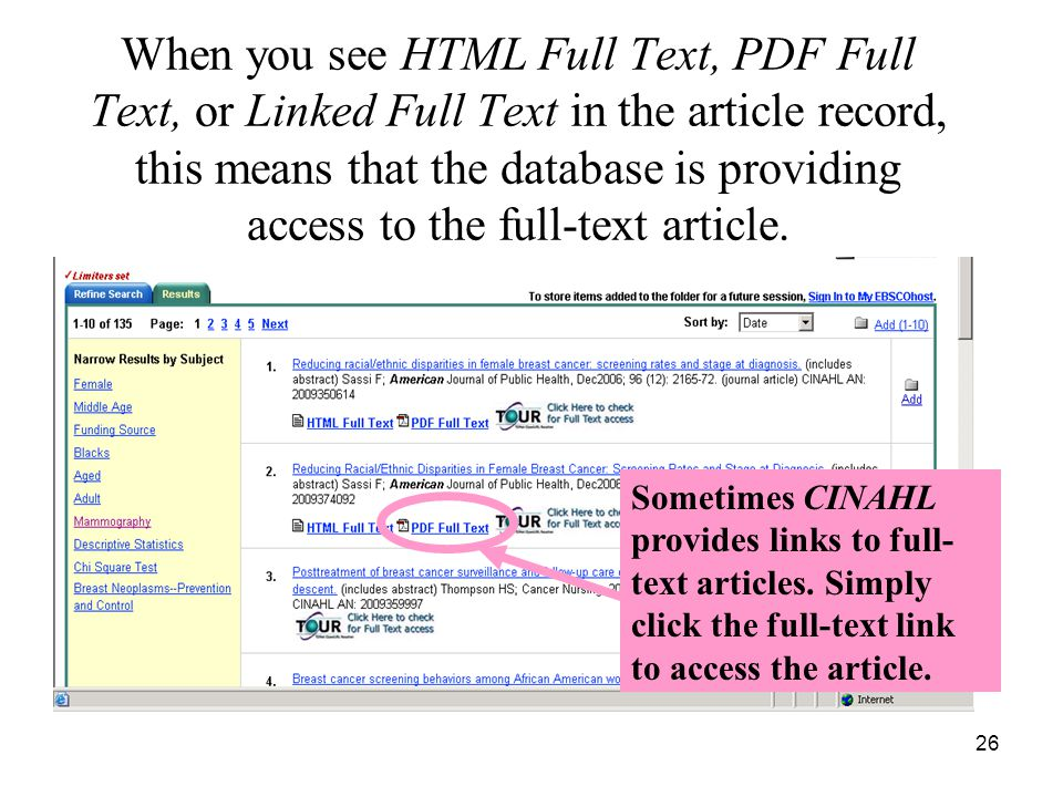 26 When you see HTML Full Text, PDF Full Text, or Linked Full Text in the article record, this means that the database is providing access to the full-text article.