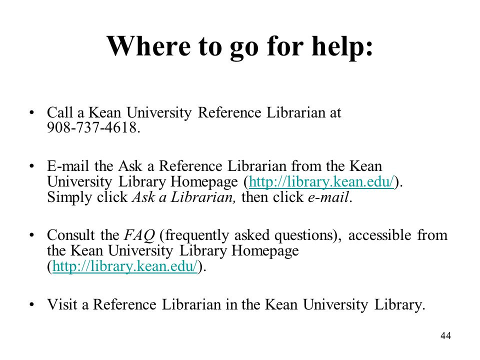 44 Where to go for help: Call a Kean University Reference Librarian at