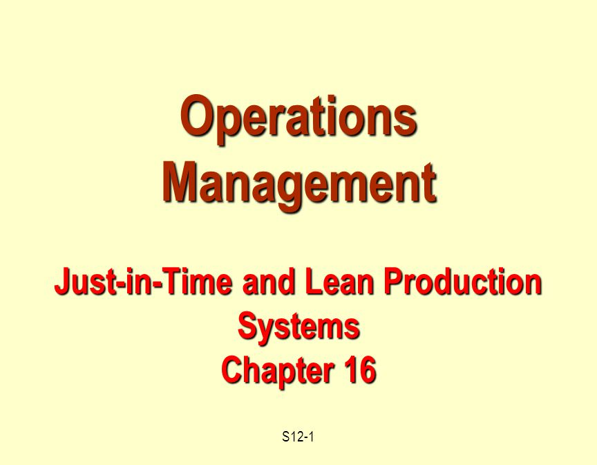 S12-1 Operations Management Just-in-Time and Lean Production Systems Chapter 16