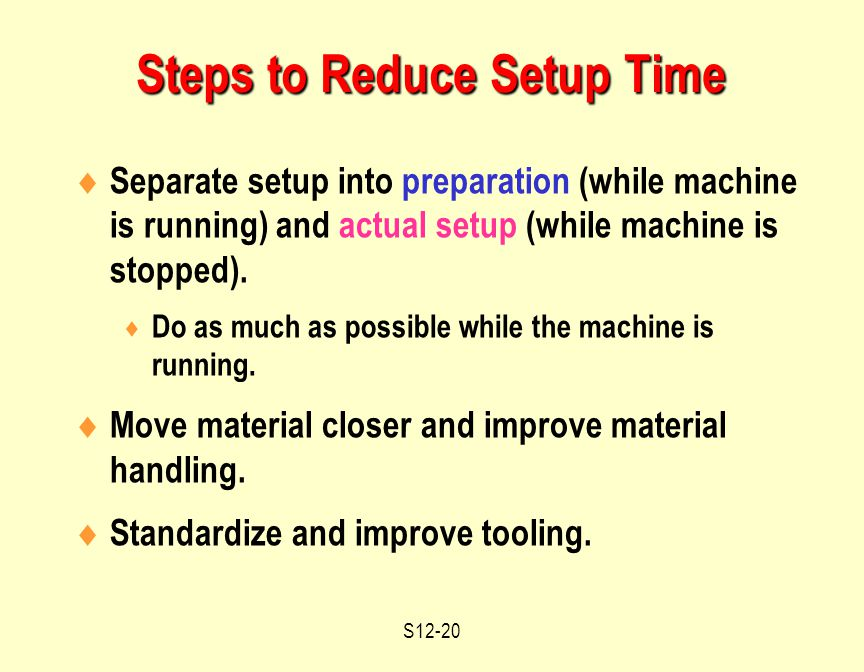 S12-20  Separate setup into preparation (while machine is running) and actual setup (while machine is stopped).
