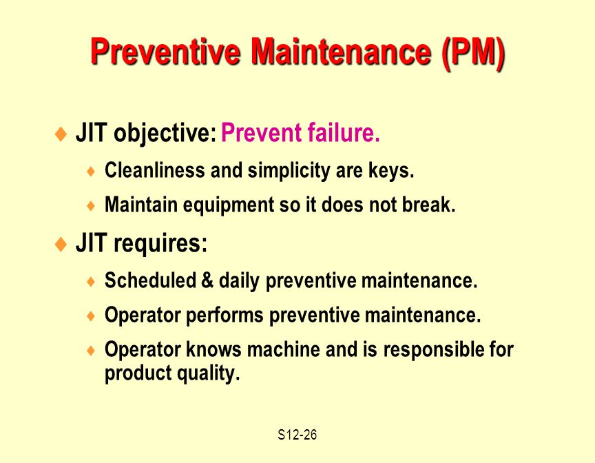 S12-26  JIT objective: Prevent failure.  Cleanliness and simplicity are keys.