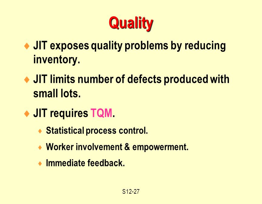 S12-27  JIT exposes quality problems by reducing inventory.