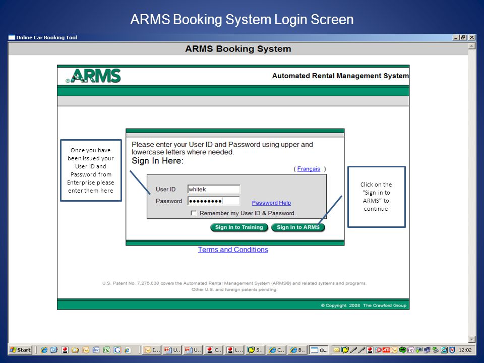 ARMS Booking System Login Screen Once you have been issued your User ID and Password from Enterprise please enter them here Click on the Sign in to ARMS to continue