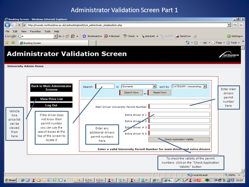 Administrator Validation Screen Part 1 Enter main drivers permit number here Enter any additional drivers permit numbers here If the driver does not know their permit number you can use the search boxes at the top of the screen to locate it Vehicle hire price list can be viewed from here To check the validity of the permit numbers click on the Check Application Validity button