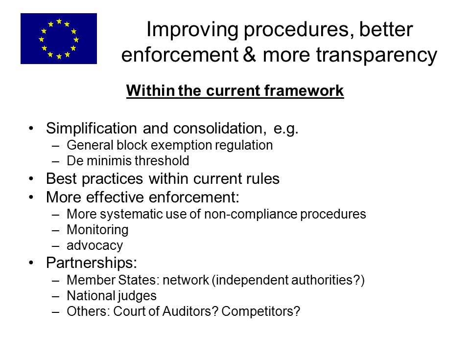 Improving procedures, better enforcement & more transparency Within the current framework Simplification and consolidation, e.g.