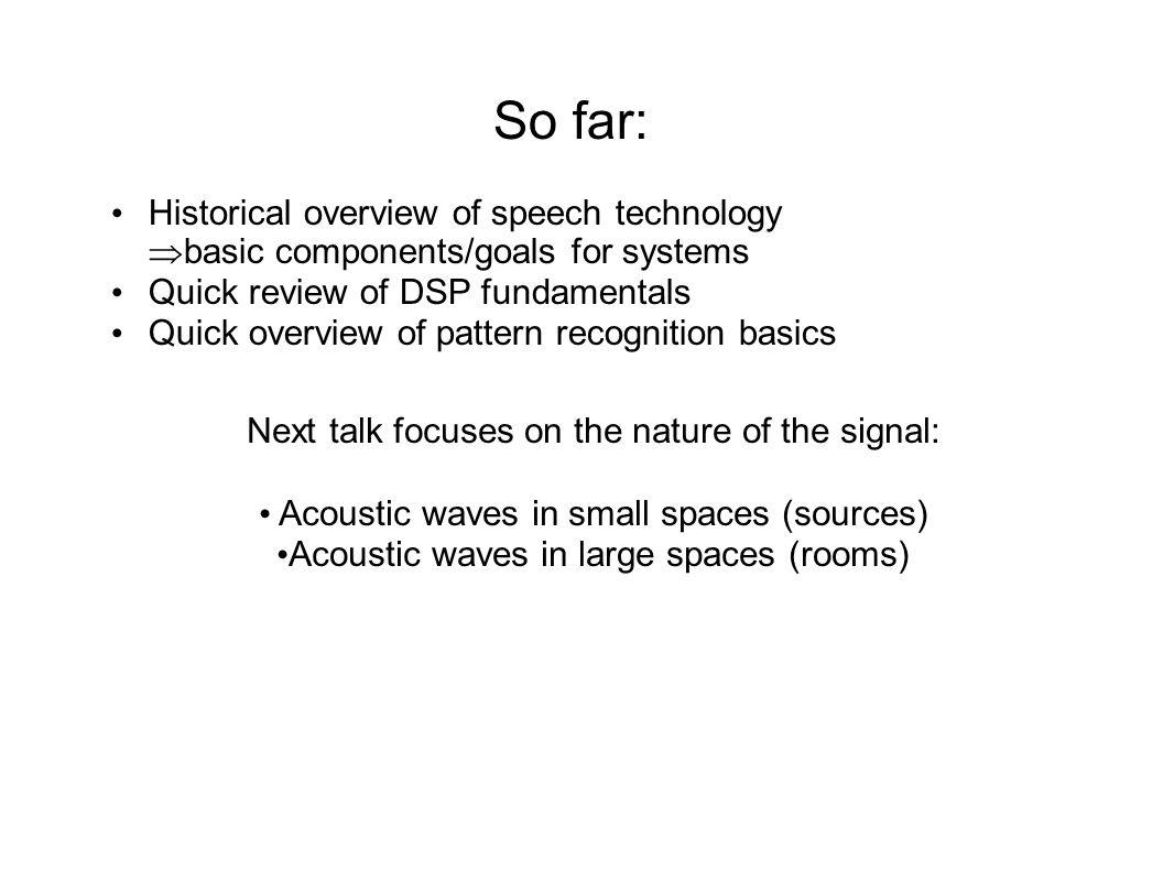 So far: Historical overview of speech technology  basic