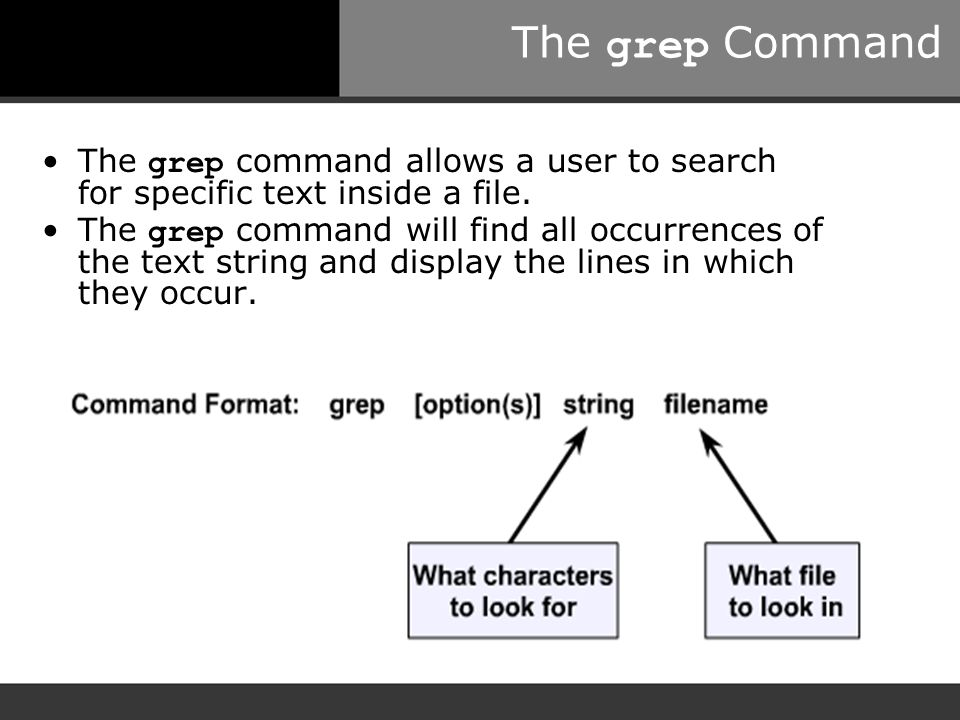 The grep Command The grep command allows a user to search for specific text inside a file.