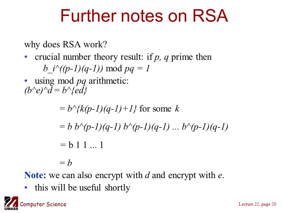 Computer Science Lecture 22, page 20 Further notes on RSA why does RSA work.