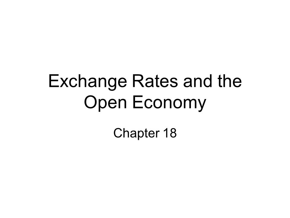 Exchange Rates and the Open Economy Chapter 18
