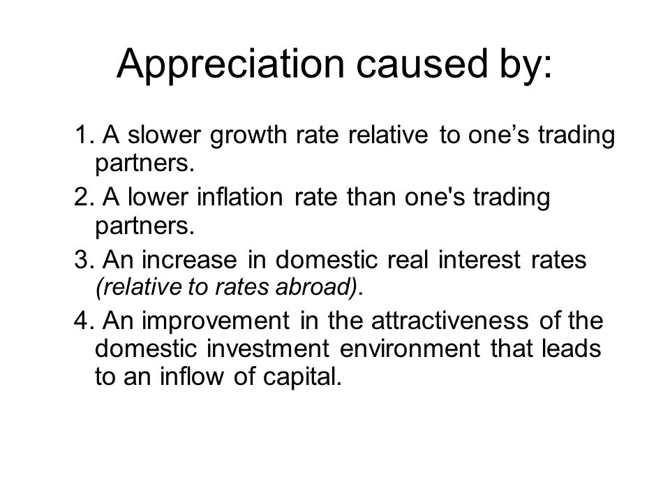 Appreciation caused by: 1. A slower growth rate relative to one's trading partners.