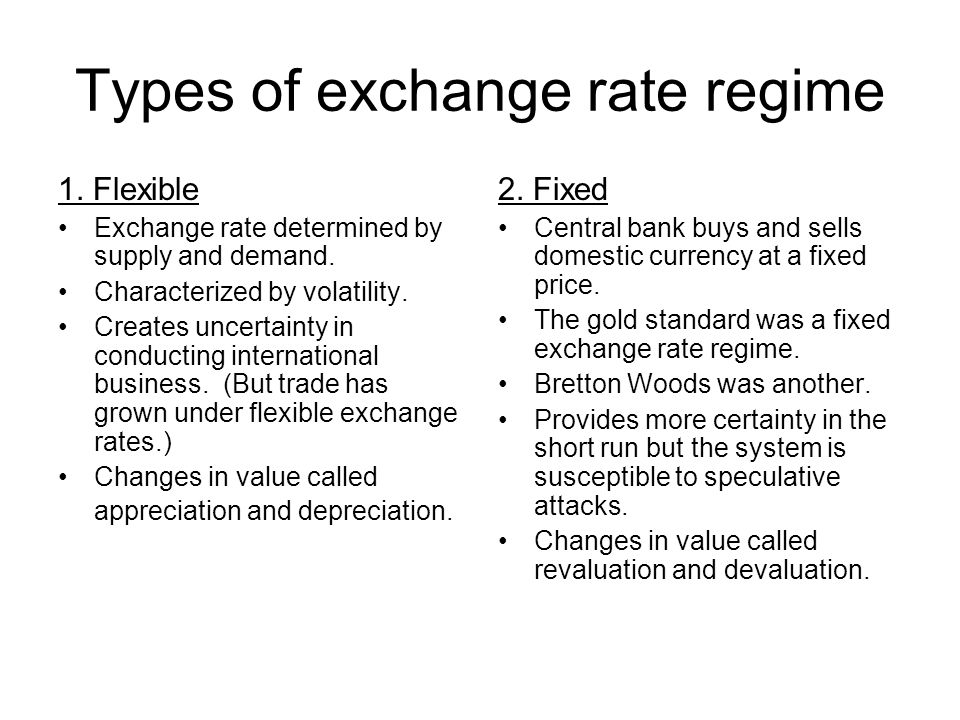 Types of exchange rate regime 1. Flexible Exchange rate determined by supply and demand.