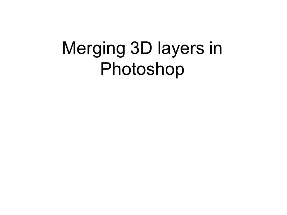 Merging 3D layers in Photoshop  Photoshop document with one