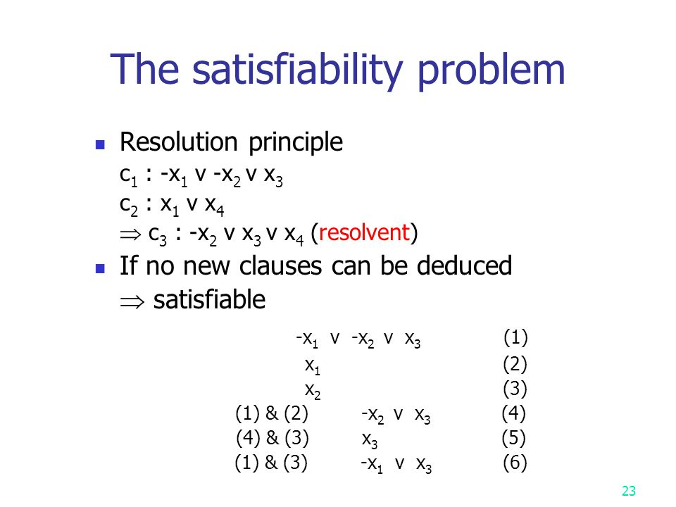 22 If there is at least one assignment which satisfies a formula, then we say that this formula is satisfiable; otherwise, it is unsatisfiable.
