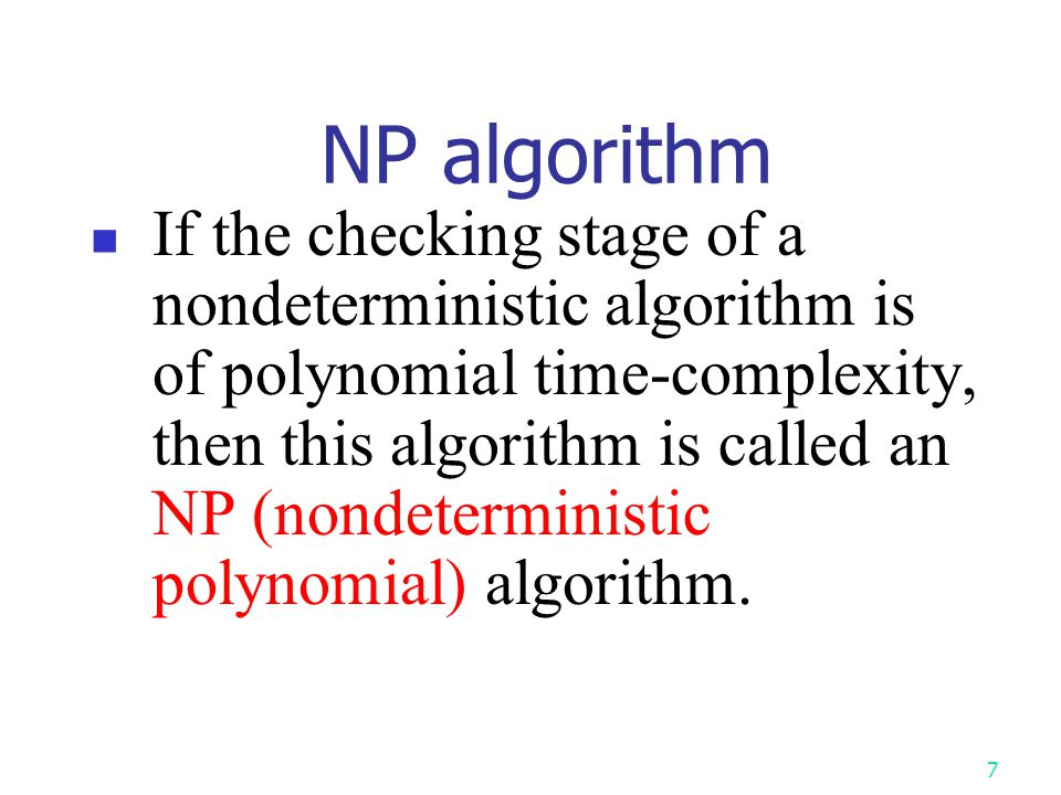 6 Nondeterministic algorithms They do not exist and they would never exist in reality.