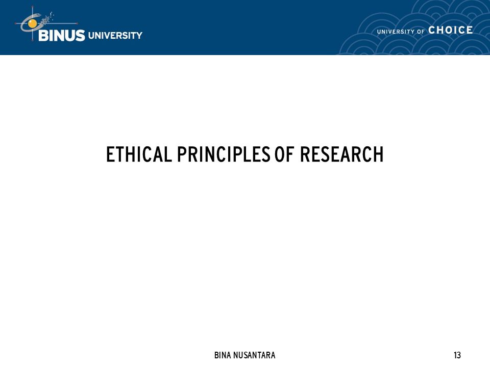 BINA NUSANTARA13 ETHICAL PRINCIPLES OF RESEARCH