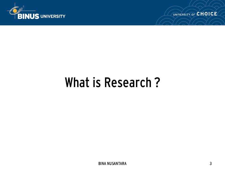 BINA NUSANTARA3 What is Research
