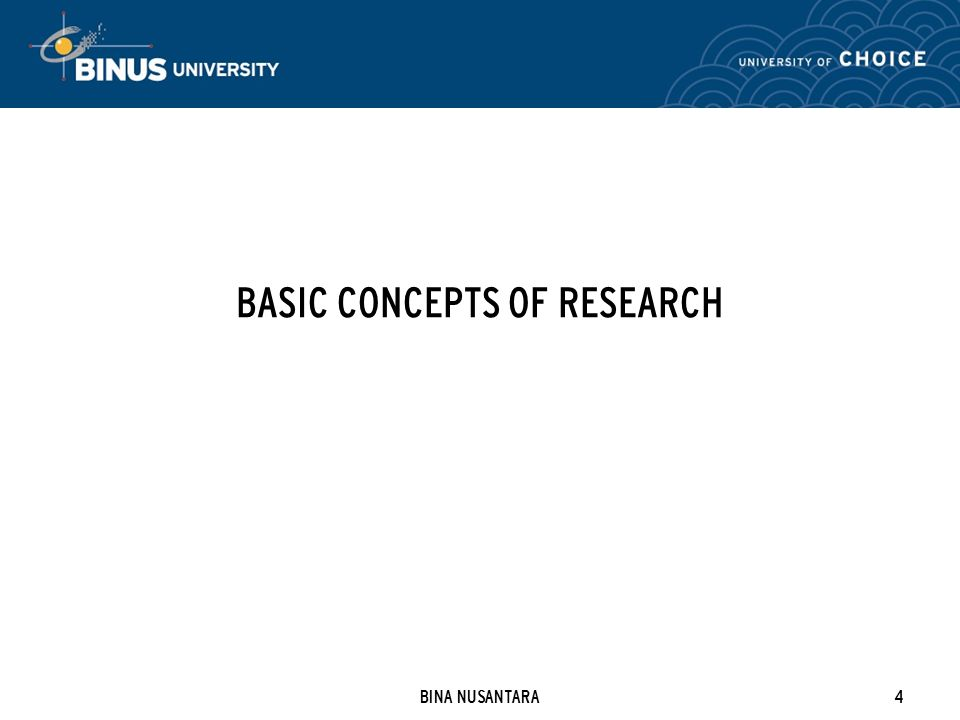 BINA NUSANTARA4 BASIC CONCEPTS OF RESEARCH