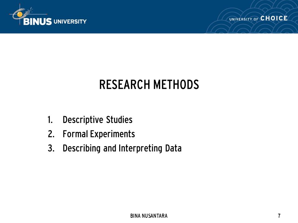 BINA NUSANTARA7 RESEARCH METHODS 1. Descriptive Studies 2.