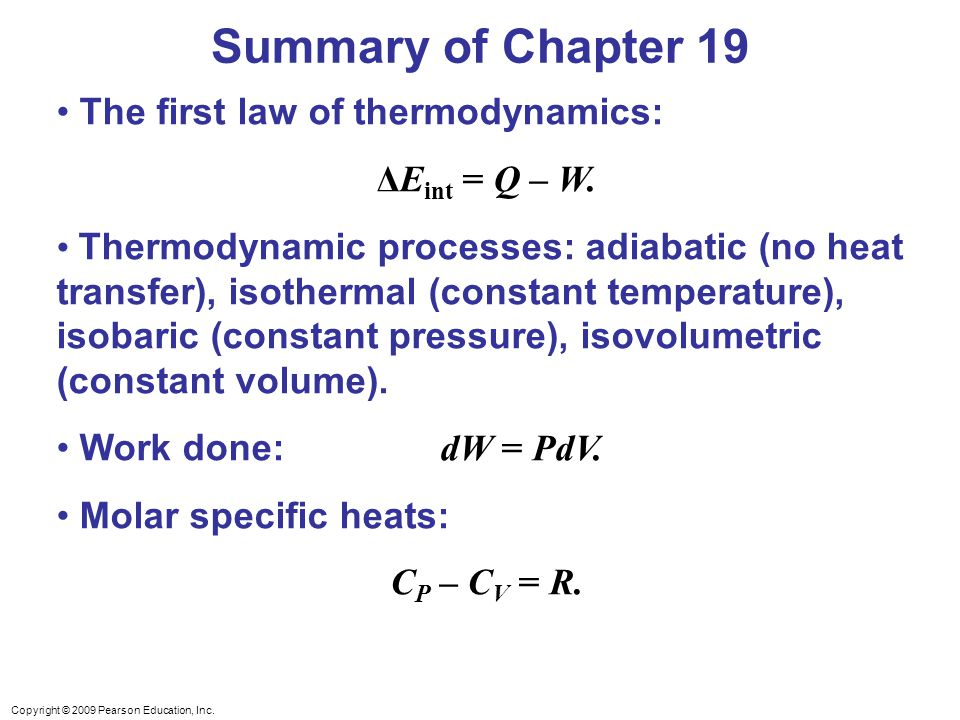 Copyright © 2009 Pearson Education, Inc. The first law of thermodynamics: ΔE int = Q – W.