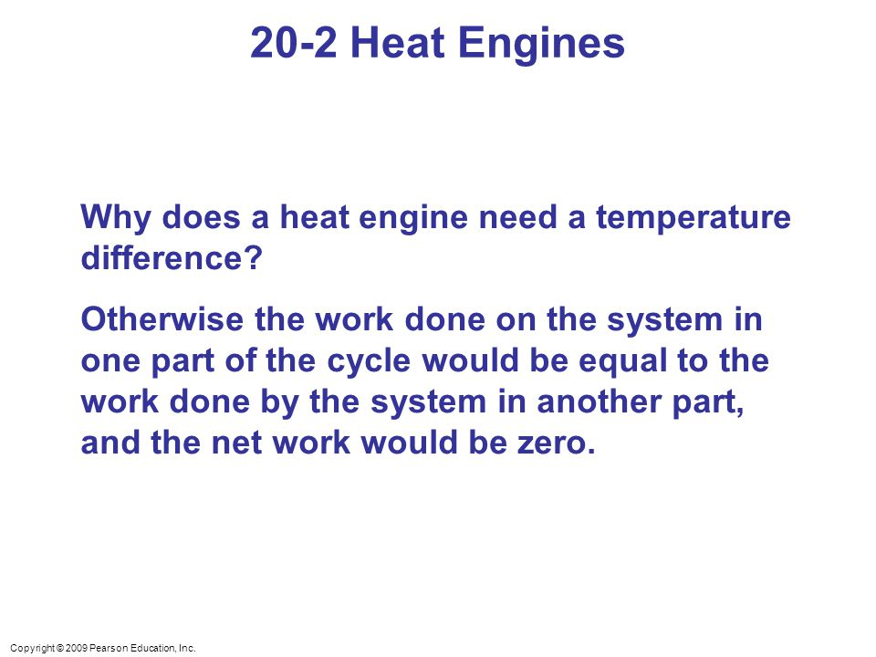 Copyright © 2009 Pearson Education, Inc. Why does a heat engine need a temperature difference.