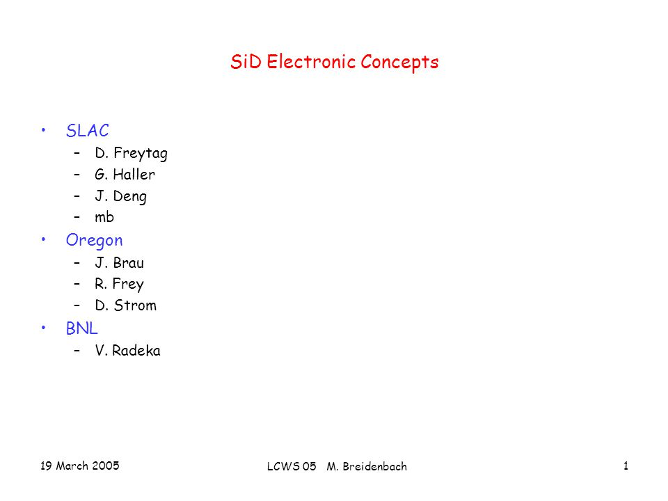 19 March 2005 LCWS 05 M. Breidenbach 1 SiD Electronic Concepts SLAC –D.