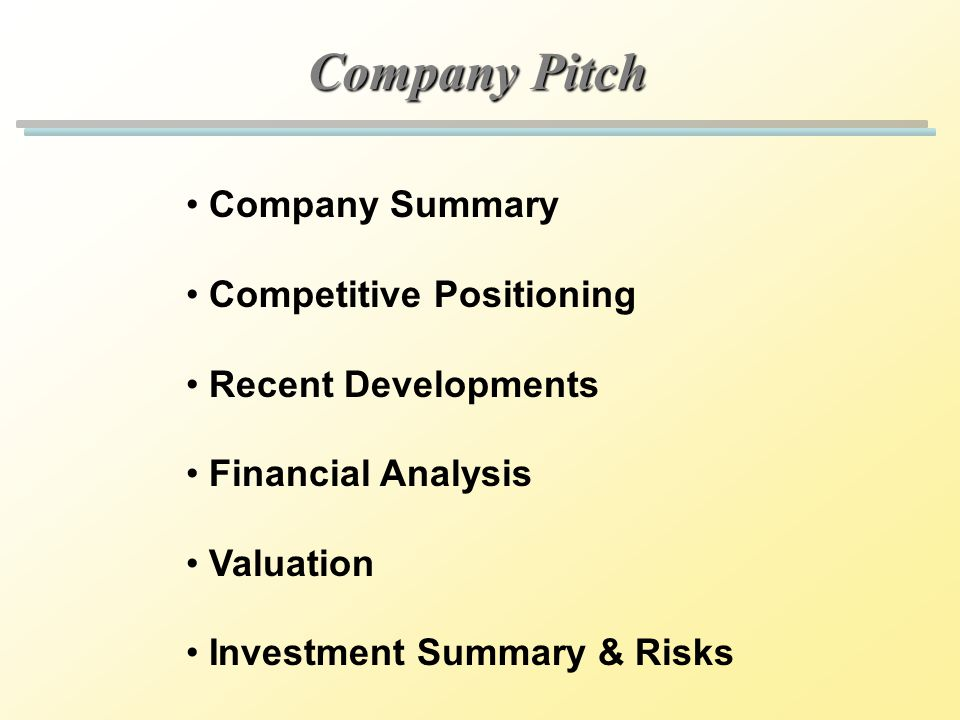 Company Pitch Company Summary Competitive Positioning Recent Developments Financial Analysis Valuation Investment Summary & Risks