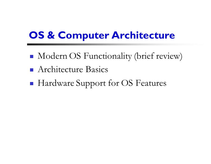 1 OS & Computer Architecture Modern OS Functionality (brief review) Architecture Basics Hardware Support for OS Features