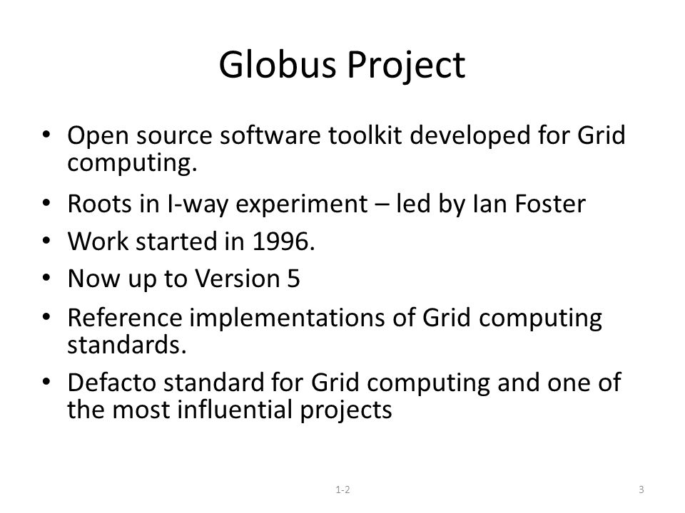 Globus Project Open source software toolkit developed for Grid computing.