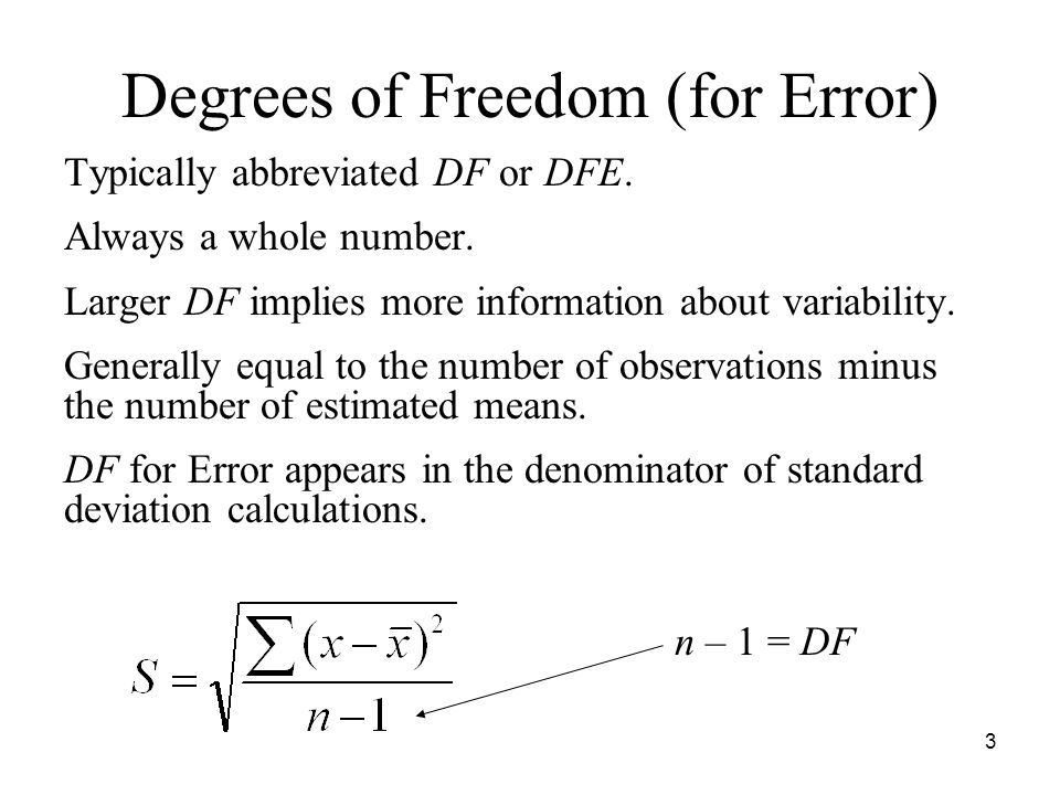 3 Degrees of Freedom (for Error) Typically abbreviated DF or DFE.