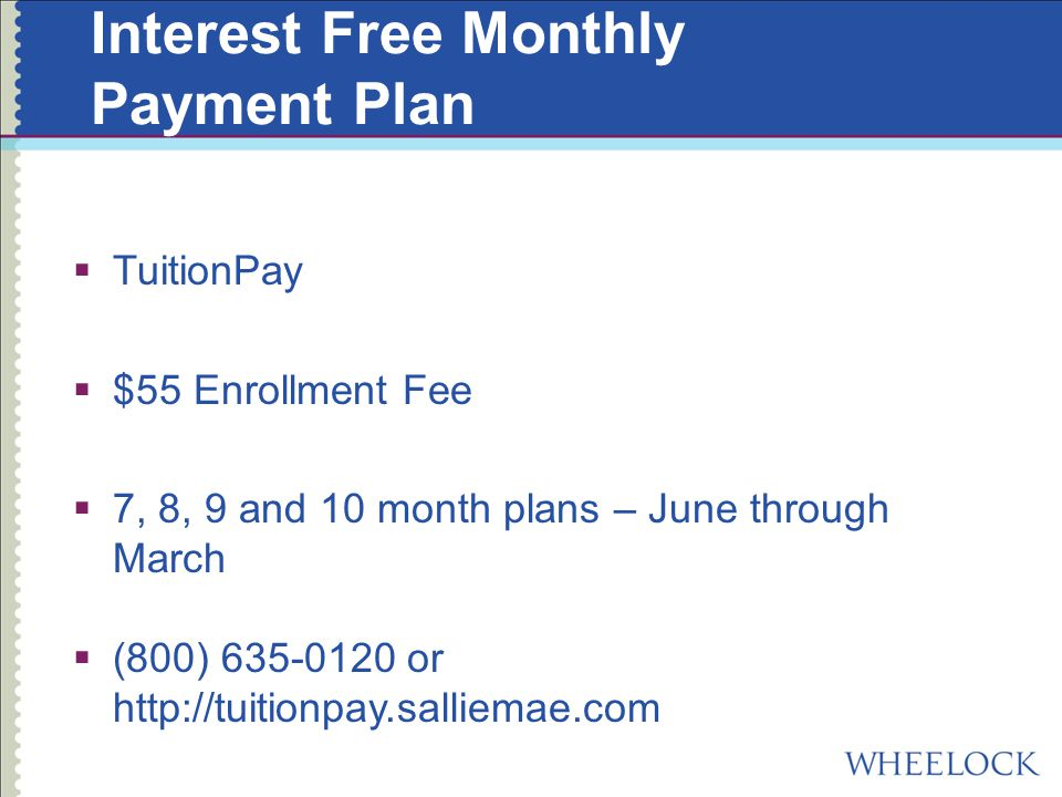 Interest Free Monthly Payment Plan  TuitionPay  $55 Enrollment Fee  7, 8, 9 and 10 month plans – June through March  (800) or