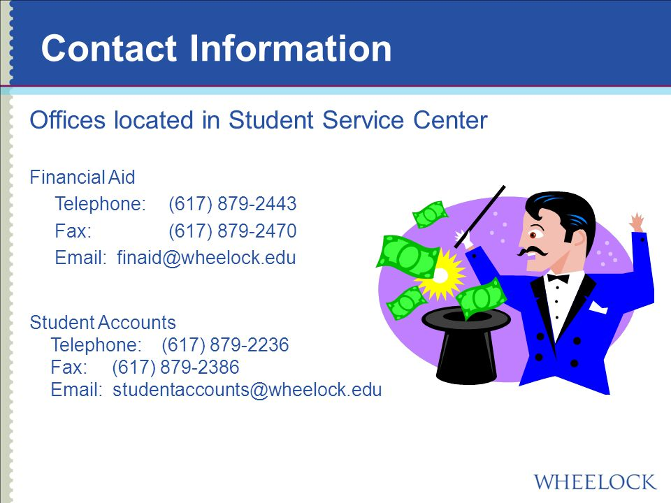 Contact Information Offices located in Student Service Center Financial Aid Telephone: (617) Fax: (617) Student Accounts Telephone: (617) Fax: (617)