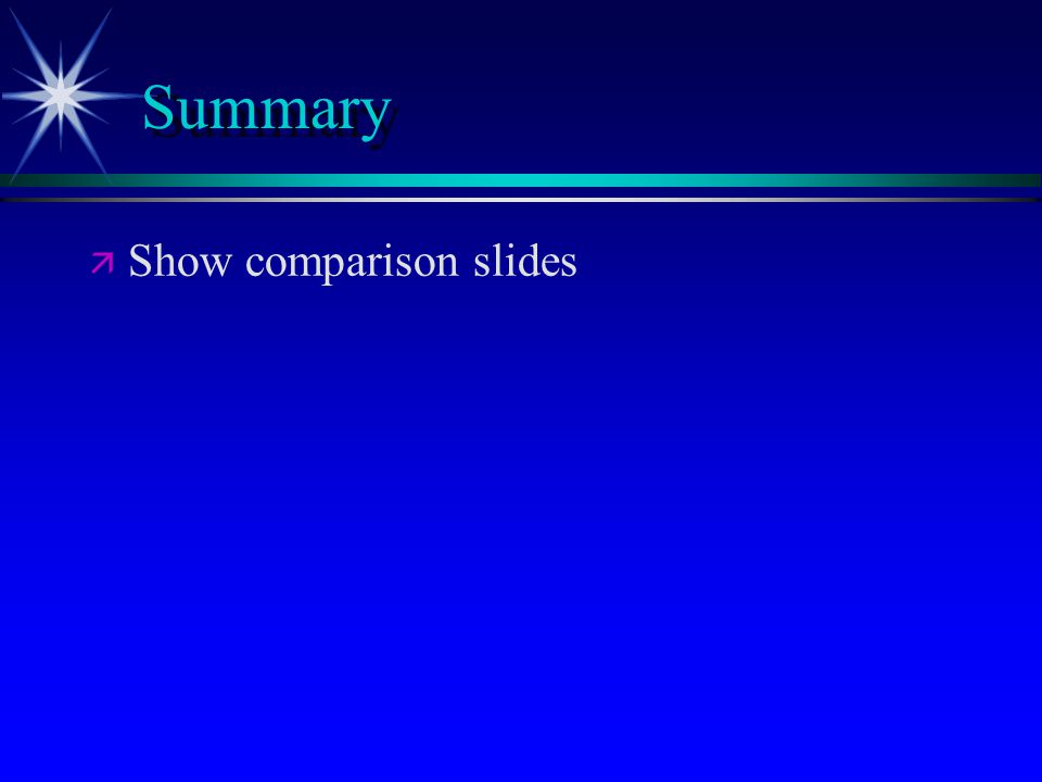 Summary   Show comparison slides