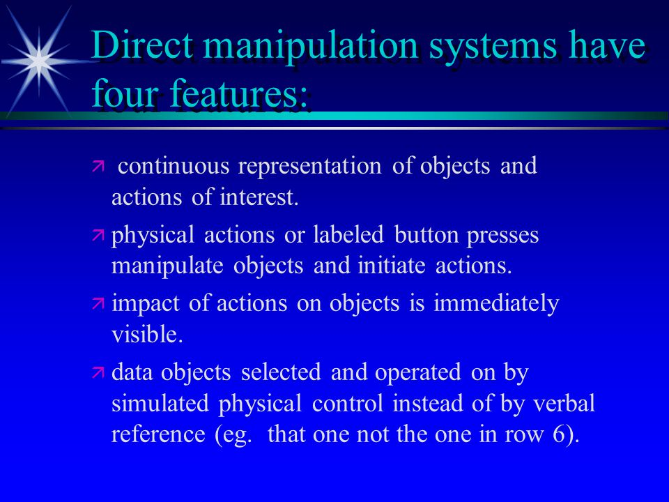 Direct manipulation systems have four features:   continuous representation of objects and actions of interest.