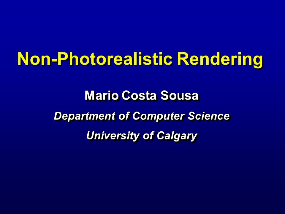 Non-Photorealistic Rendering Mario Costa Sousa Department of ...