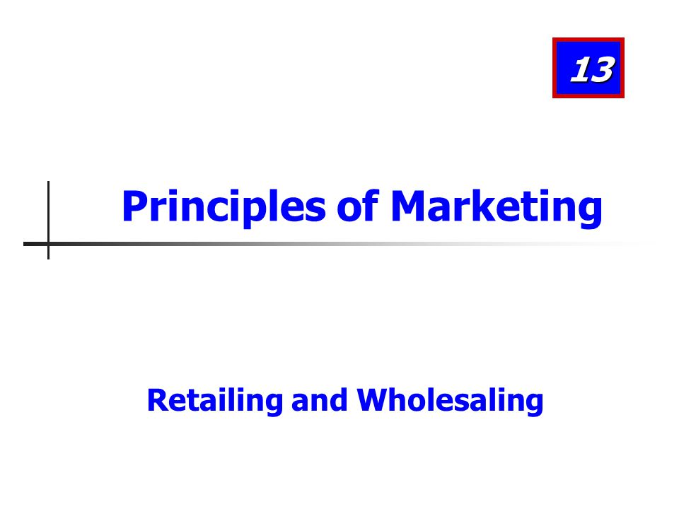 Retailing and Wholesaling 13 Principles of Marketing