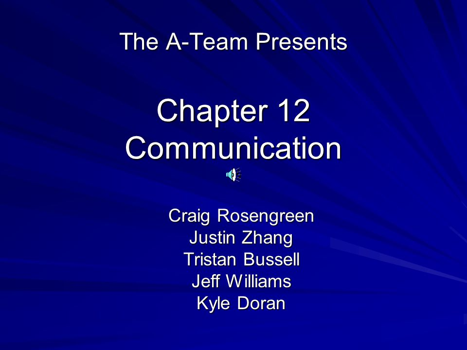 Chapter 12 Communication The A-Team Presents Craig Rosengreen Justin Zhang Tristan Bussell Jeff Williams Kyle Doran