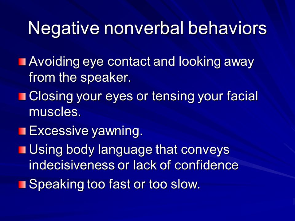 Negative nonverbal behaviors Avoiding eye contact and looking away from the speaker.