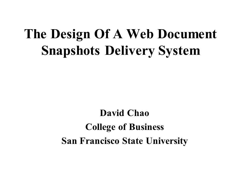 The Design Of A Web Document Snapshots Delivery System David Chao College Of Business San Francisco State University Ppt Download