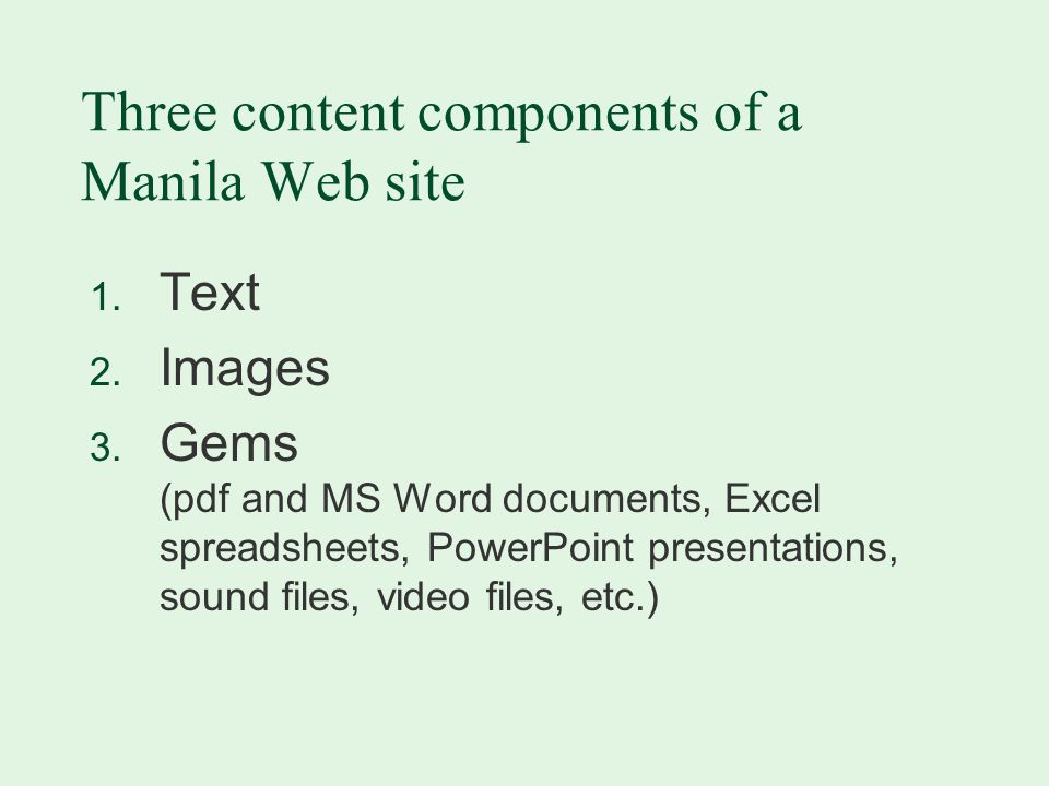 Three content components of a Manila Web site 1. Text 2.