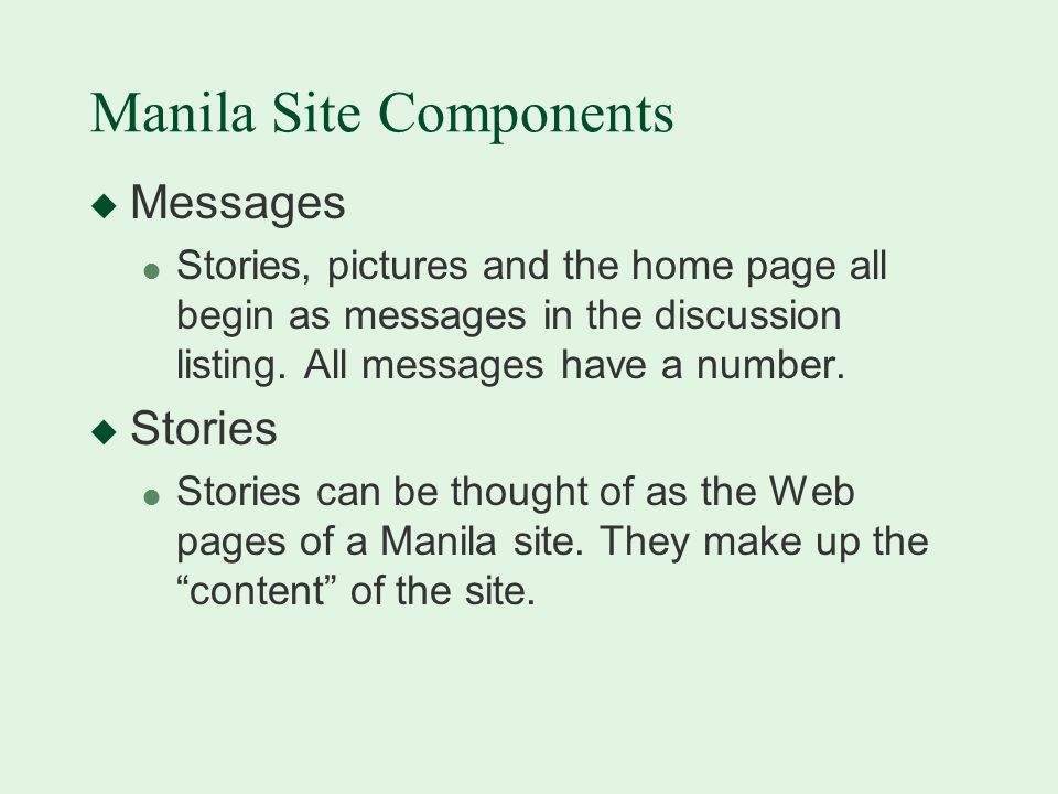 Manila Site Components u Messages l Stories, pictures and the home page all begin as messages in the discussion listing.
