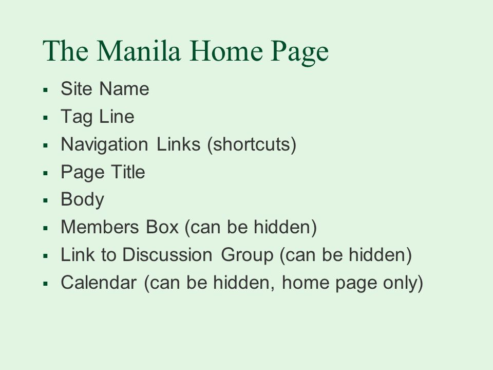 The Manila Home Page  Site Name  Tag Line  Navigation Links (shortcuts)  Page Title  Body  Members Box (can be hidden)  Link to Discussion Group (can be hidden)  Calendar (can be hidden, home page only)