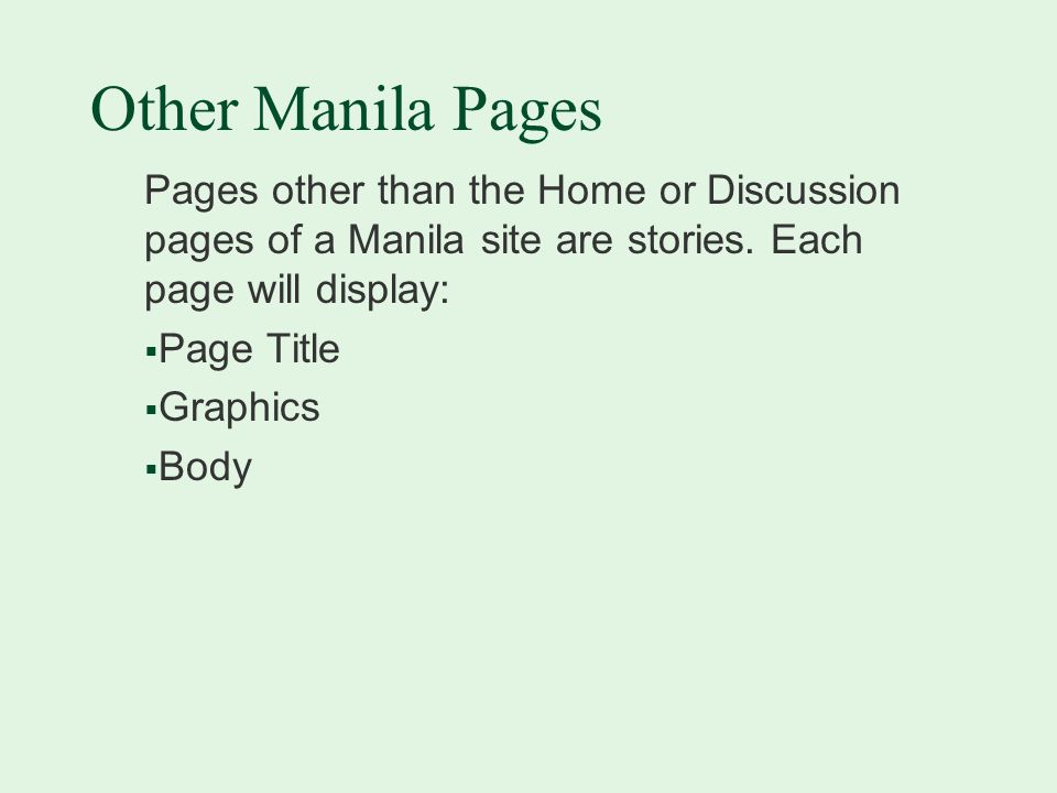 Other Manila Pages Pages other than the Home or Discussion pages of a Manila site are stories.