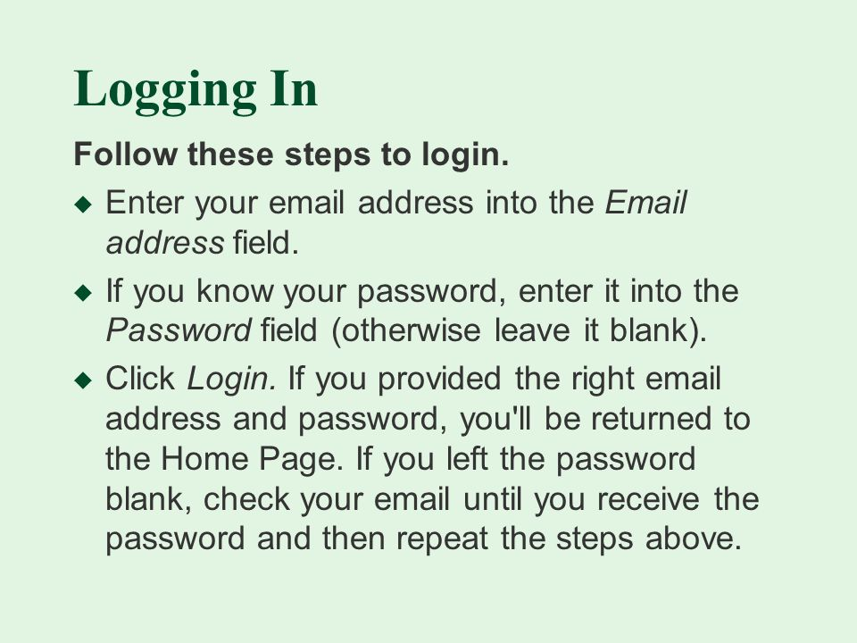 Logging In Follow these steps to login. u Enter your  address into the  address field.