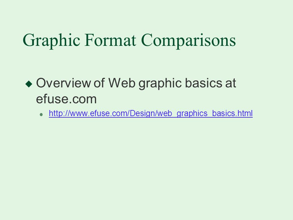 Graphic Format Comparisons u Overview of Web graphic basics at efuse.com l