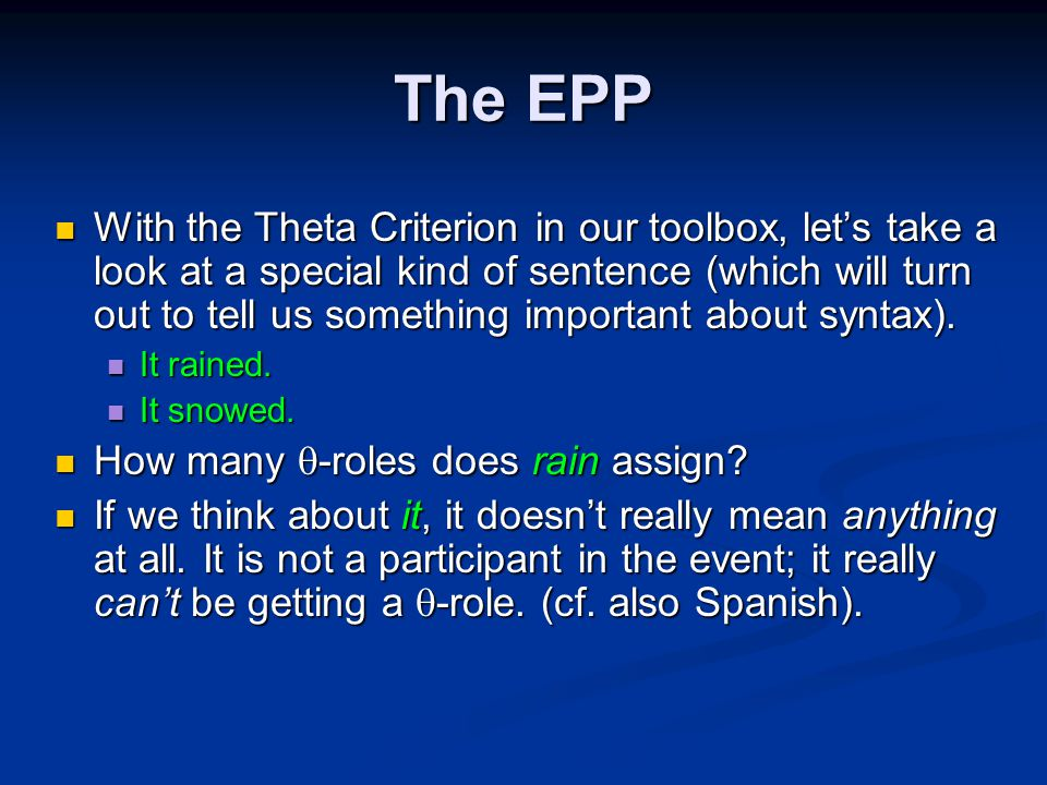 The EPP With the Theta Criterion in our toolbox, let's take a look at a special kind of sentence (which will turn out to tell us something important about syntax).